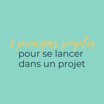 3 principes simples pour lancer un projet