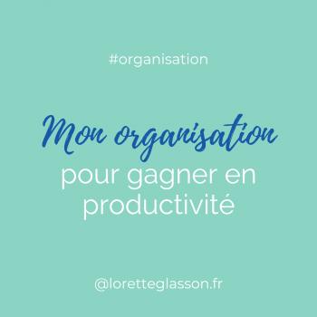Mon organisation pour gagner en productivité